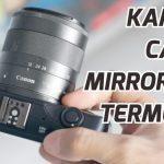 Review Kamera Mirrorless Canon Harga Termurah