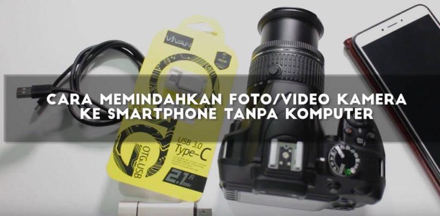 Cara Memindahkan Foto/Video Dari Kamera DSLR Ke Smartphone Tanpa Komputer Dengan Mudah