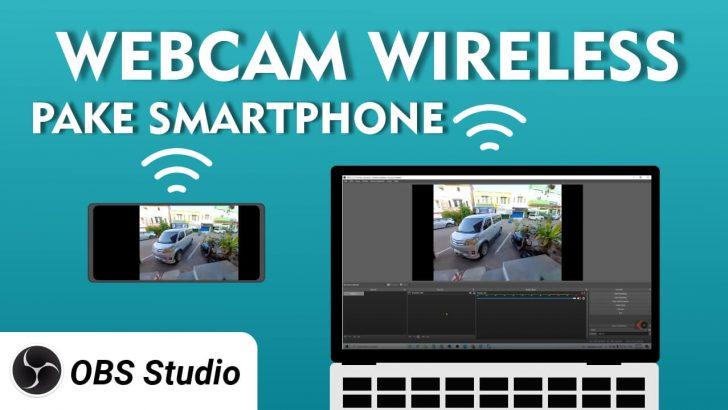 Cara Jadikan Webcam Tanpa Kabel Wireless